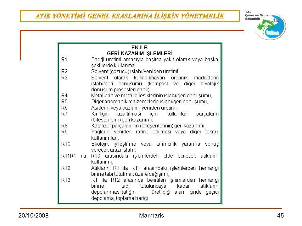 4520/10/2008 Marmaris EK II B GERİ KAZANIM İŞLEMLERİ R1Enerji üretimi amacıyla başlıca yakıt olarak veya başka şekillerde kullanma R2 Solvent (çözücü)