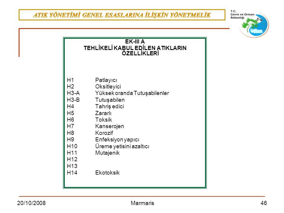 4620/10/2008 Marmaris EK-III A TEHLİKELİ KABUL EDİLEN ATIKLARIN ÖZELLİKLERİ H1Patlayıcı H2Oksitleyici H3-A Yüksek oranda Tutuşabilenler H3-B Tutuşabil