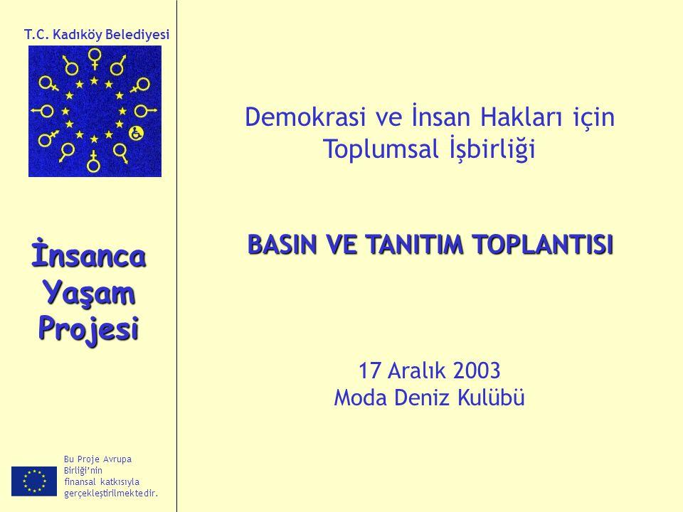 Bu Proje Avrupa Birliği'nin finansal katkısıyla gerçekleştirilmektedir. İnsanca Yaşam Projesi T.C. Kadıköy Belediyesi Demokrasi ve İnsan Hakları için