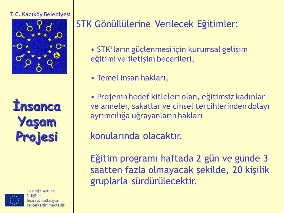 Bu Proje Avrupa Birliği'nin finansal katkısıyla gerçekleştirilmektedir. İnsanca Yaşam Projesi T.C. Kadıköy Belediyesi STK Gönüllülerine Verilecek Eğit