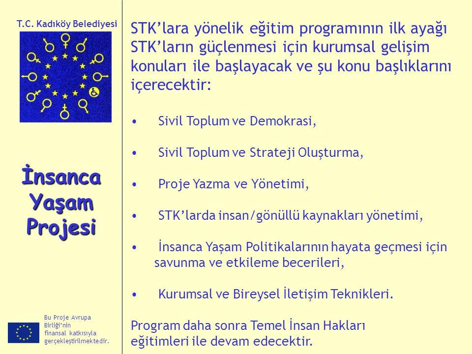 Bu Proje Avrupa Birliği'nin finansal katkısıyla gerçekleştirilmektedir. İnsanca Yaşam Projesi T.C. Kadıköy Belediyesi STK'lara yönelik eğitim programı