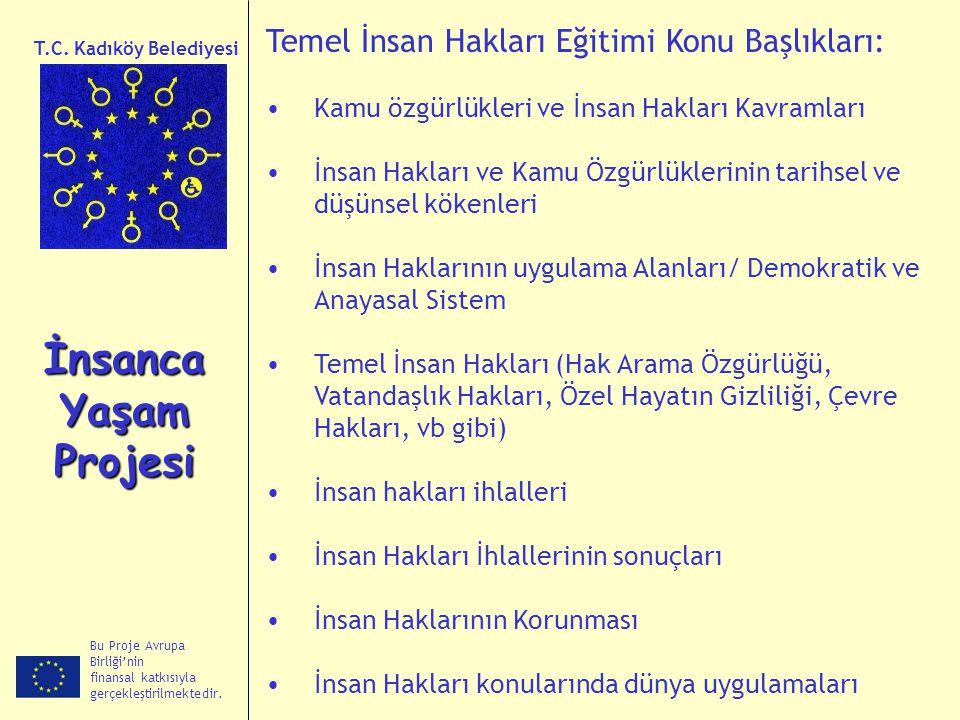 Bu Proje Avrupa Birliği'nin finansal katkısıyla gerçekleştirilmektedir. İnsanca Yaşam Projesi T.C. Kadıköy Belediyesi Temel İnsan Hakları Eğitimi Konu