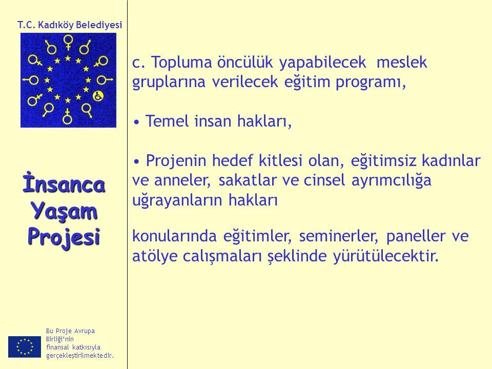Bu Proje Avrupa Birliği'nin finansal katkısıyla gerçekleştirilmektedir. İnsanca Yaşam Projesi T.C. Kadıköy Belediyesi c. Topluma öncülük yapabilecek m