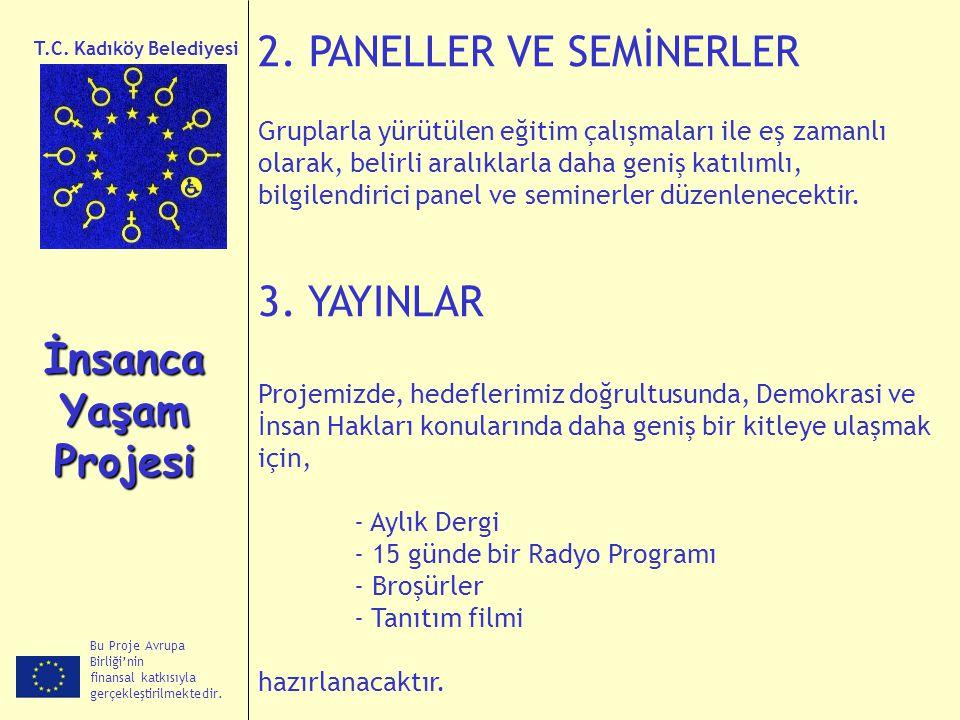 Bu Proje Avrupa Birliği'nin finansal katkısıyla gerçekleştirilmektedir. İnsanca Yaşam Projesi T.C. Kadıköy Belediyesi 2. PANELLER VE SEMİNERLER Grupla