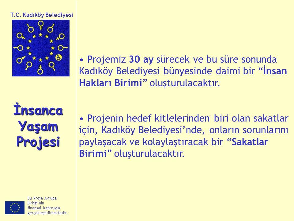 Bu Proje Avrupa Birliği'nin finansal katkısıyla gerçekleştirilmektedir. İnsanca Yaşam Projesi T.C. Kadıköy Belediyesi Projemiz 30 ay sürecek ve bu sür