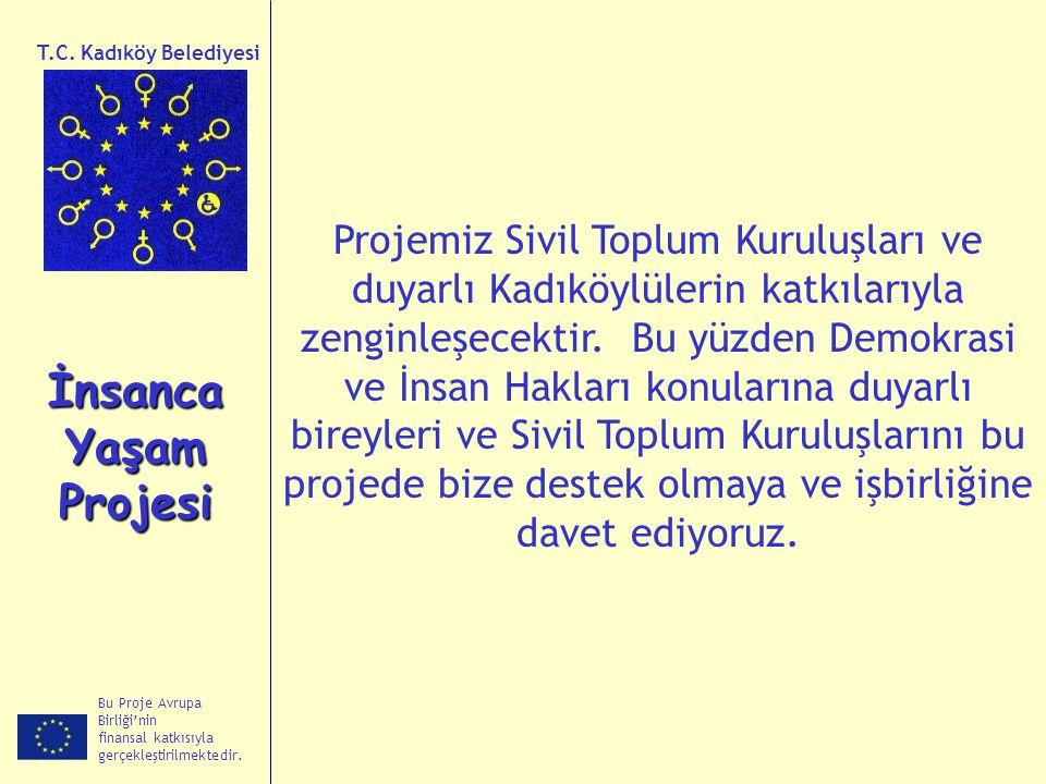 Bu Proje Avrupa Birliği'nin finansal katkısıyla gerçekleştirilmektedir. İnsanca Yaşam Projesi T.C. Kadıköy Belediyesi Projemiz Sivil Toplum Kuruluşlar
