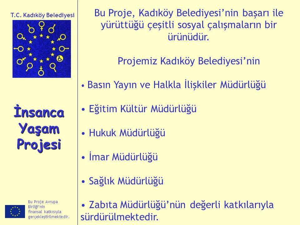 Bu Proje Avrupa Birliği'nin finansal katkısıyla gerçekleştirilmektedir. İnsanca Yaşam Projesi T.C. Kadıköy Belediyesi Bu Proje, Kadıköy Belediyesi'nin