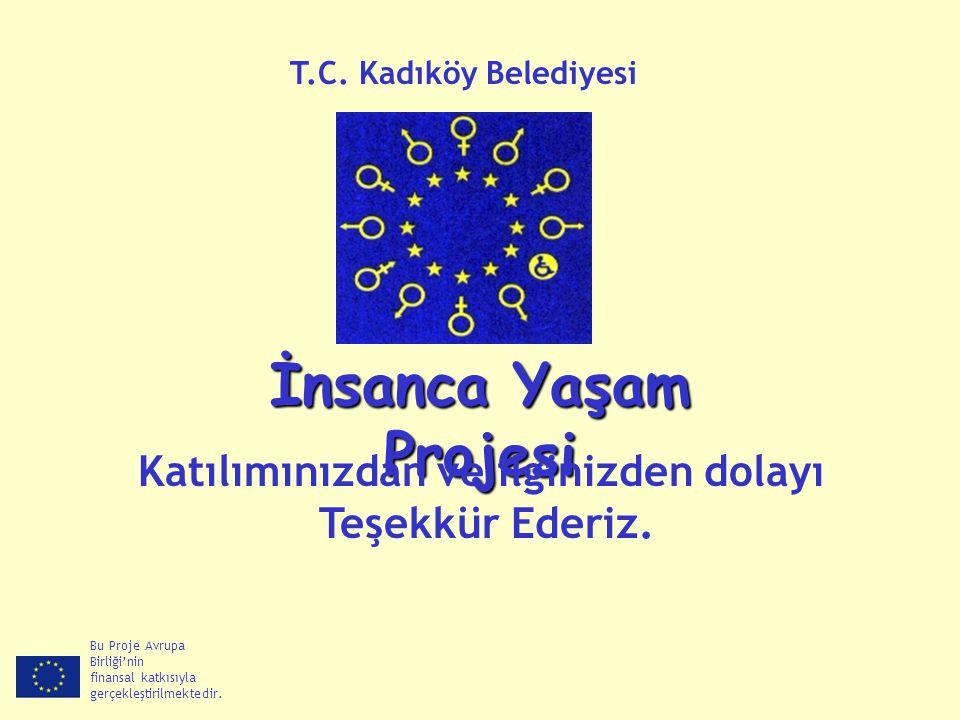 Bu Proje Avrupa Birliği'nin finansal katkısıyla gerçekleştirilmektedir. İnsanca Yaşam Projesi T.C. Kadıköy Belediyesi Katılımınızdan ve ilginizden dol