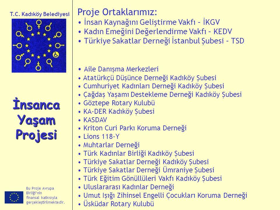 Bu Proje Avrupa Birliği'nin finansal katkısıyla gerçekleştirilmektedir. İnsanca Yaşam Projesi T.C. Kadıköy Belediyesi Proje Ortaklarımız: İnsan Kaynağ