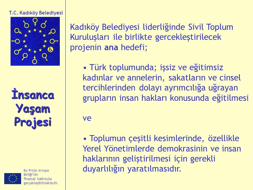 Bu Proje Avrupa Birliği'nin finansal katkısıyla gerçekleştirilmektedir. İnsanca Yaşam Projesi T.C. Kadıköy Belediyesi Kadıköy Belediyesi liderliğinde