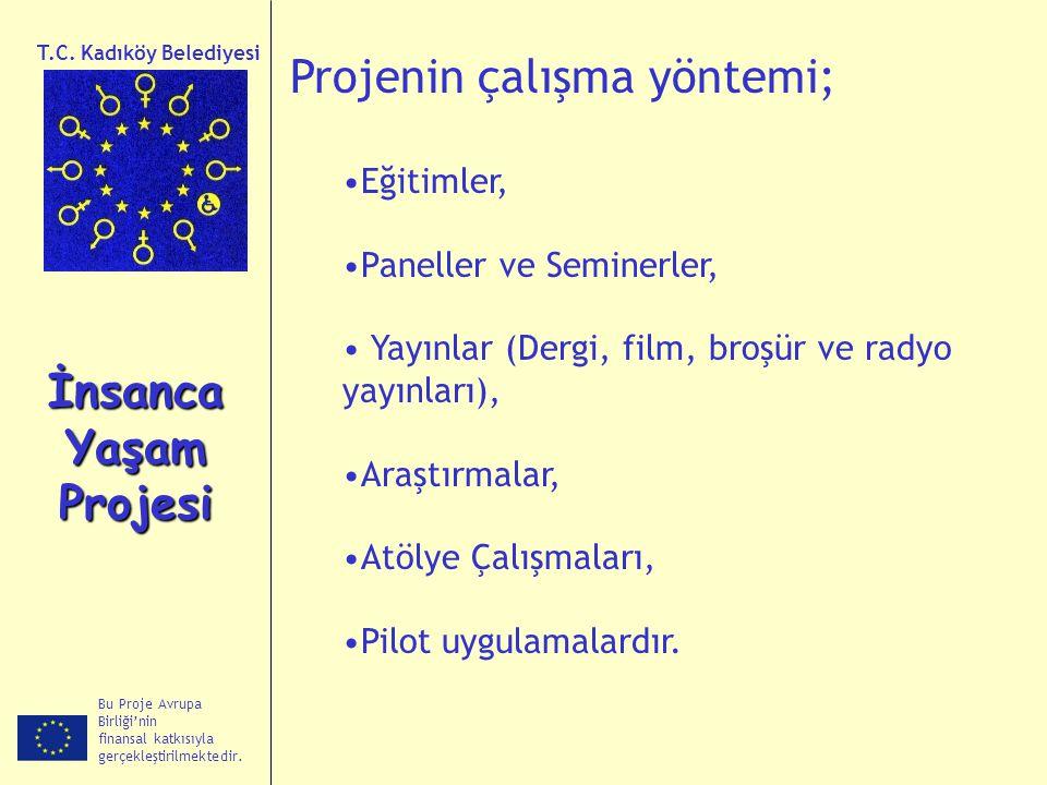 Bu Proje Avrupa Birliği'nin finansal katkısıyla gerçekleştirilmektedir. İnsanca Yaşam Projesi T.C. Kadıköy Belediyesi Projenin çalışma yöntemi; Eğitim