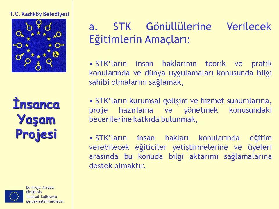 Bu Proje Avrupa Birliği'nin finansal katkısıyla gerçekleştirilmektedir. İnsanca Yaşam Projesi T.C. Kadıköy Belediyesi a. STK Gönüllülerine Verilecek E