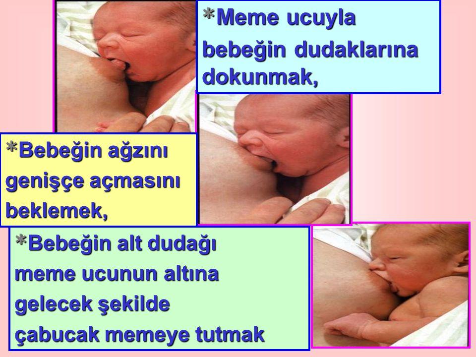 * Meme ucuyla bebeğin dudaklarına dokunmak, * Bebeğin ağzını genişçe açmasını beklemek, * Bebeğin alt dudağı meme ucunun altına gelecek şekilde çabucak memeye tutmak