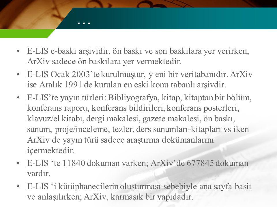 … E-LIS e-baskı arşividir, ön baskı ve son baskılara yer verirken, ArXiv sadece ön baskılara yer vermektedir.