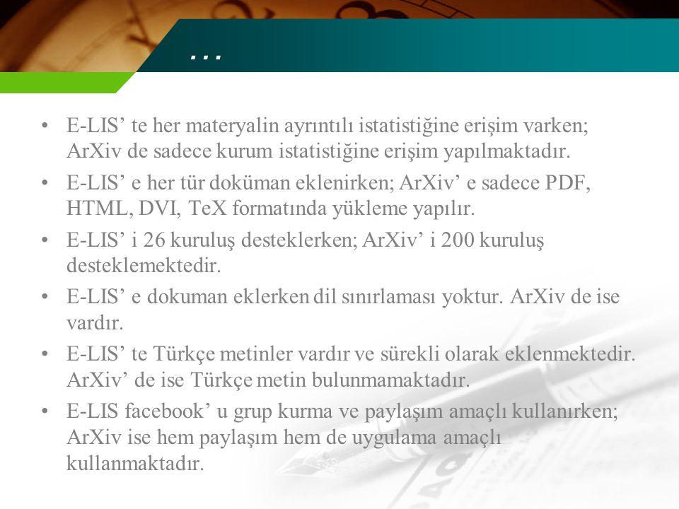 … E-LIS' te her materyalin ayrıntılı istatistiğine erişim varken; ArXiv de sadece kurum istatistiğine erişim yapılmaktadır.