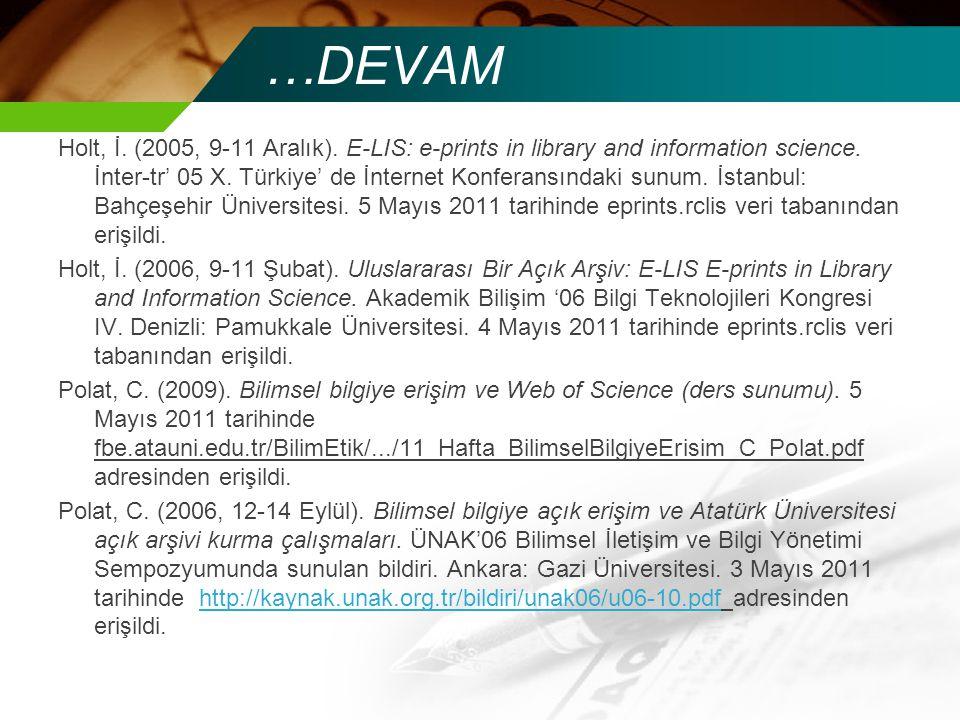 …DEVAM Holt, İ. (2005, 9-11 Aralık). E-LIS: e-prints in library and information science.