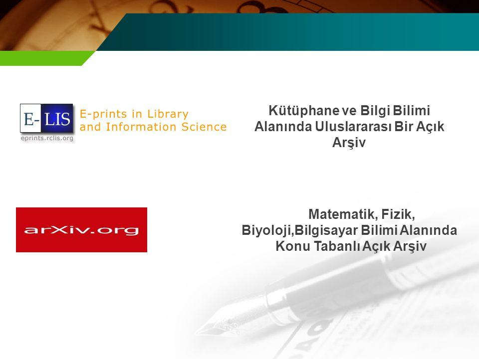 Kütüphane ve Bilgi Bilimi Alanında Uluslararası Bir Açık Arşiv Matematik, Fizik, Biyoloji,Bilgisayar Bilimi Alanında Konu Tabanlı Açık Arşiv