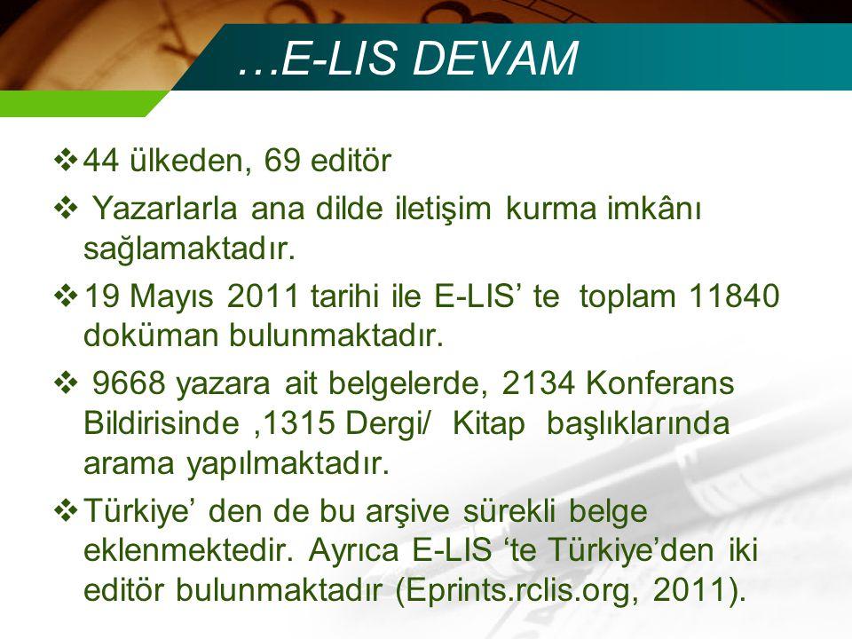 …E-LIS DEVAM  44 ülkeden, 69 editör  Yazarlarla ana dilde iletişim kurma imkânı sağlamaktadır.