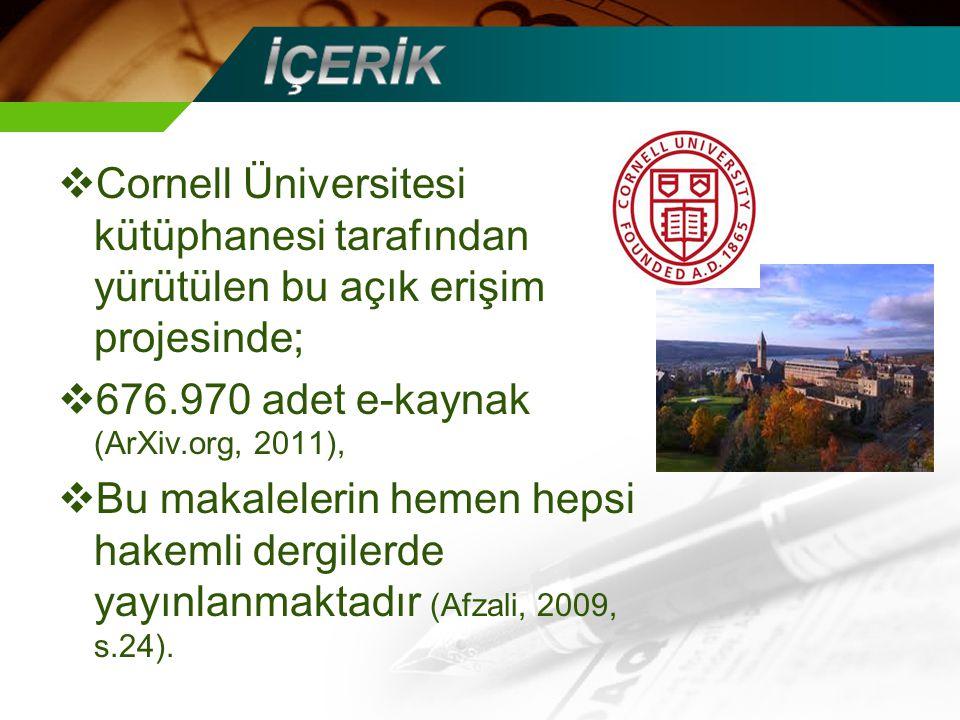  Cornell Üniversitesi kütüphanesi tarafından yürütülen bu açık erişim projesinde;  676.970 adet e-kaynak (ArXiv.org, 2011),  Bu makalelerin hemen hepsi hakemli dergilerde yayınlanmaktadır (Afzali, 2009, s.24).