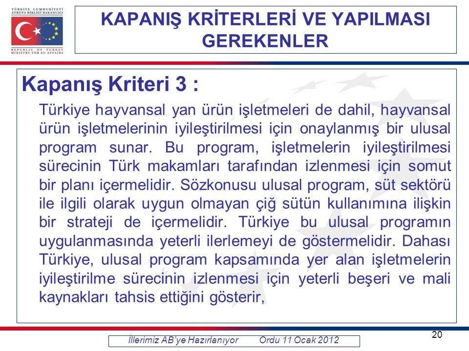KAPANIŞ KRİTERLERİ VE YAPILMASI GEREKENLER Kapanış Kriteri 3 : Türkiye hayvansal yan ürün işletmeleri de dahil, hayvansal ürün işletmelerinin iyileştirilmesi için onaylanmış bir ulusal program sunar.