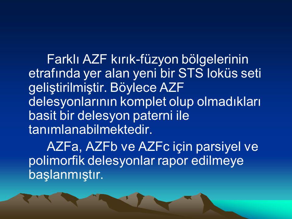 Farklı AZF kırık-füzyon bölgelerinin etrafında yer alan yeni bir STS loküs seti geliştirilmiştir. Böylece AZF delesyonlarının komplet olup olmadıkları
