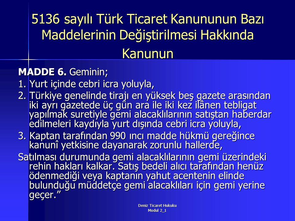 Deniz Ticaret Hukuku Modul 2_1 5136 sayılı Türk Ticaret Kanununun Bazı Maddelerinin Değiştirilmesi Hakkında Kanunun MADDE 6. Geminin; 1. Yurt içinde c
