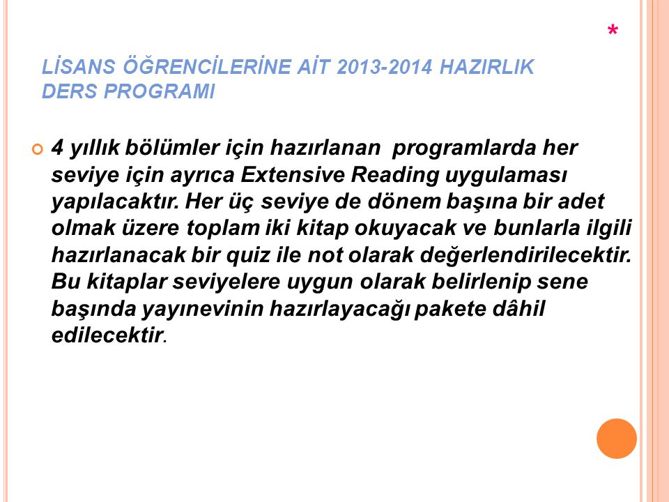 LİSANS ÖĞRENCİLERİNE AİT 2013-2014 HAZIRLIK DERS PROGRAMI 4 yıllık bölümler için hazırlanan programlarda her seviye için ayrıca Extensive Reading uygu