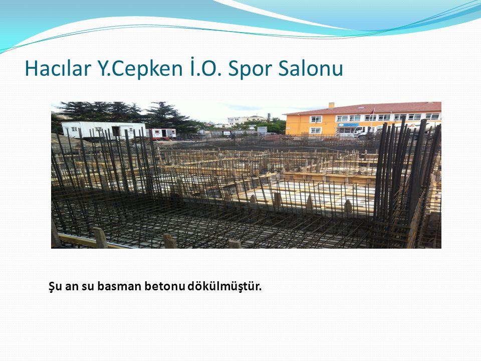 Hacılar Y.Cepken İ.O. Spor Salonu Şu an su basman betonu dökülmüştür.