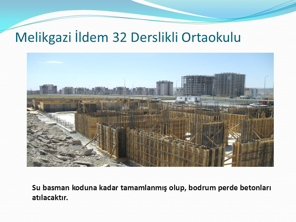 Melikgazi İldem 32 Derslikli Ortaokulu Su basman koduna kadar tamamlanmış olup, bodrum perde betonları atılacaktır.