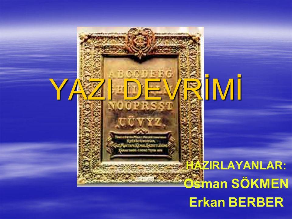 YAZI DEVRİMİ HAZIRLAYANLAR: Osman SÖKMEN Erkan BERBER