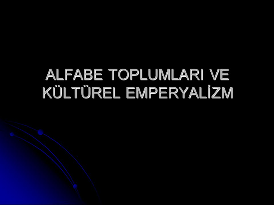 ALFABE TOPLUMLARI VE KÜLTÜREL EMPERYALİZM