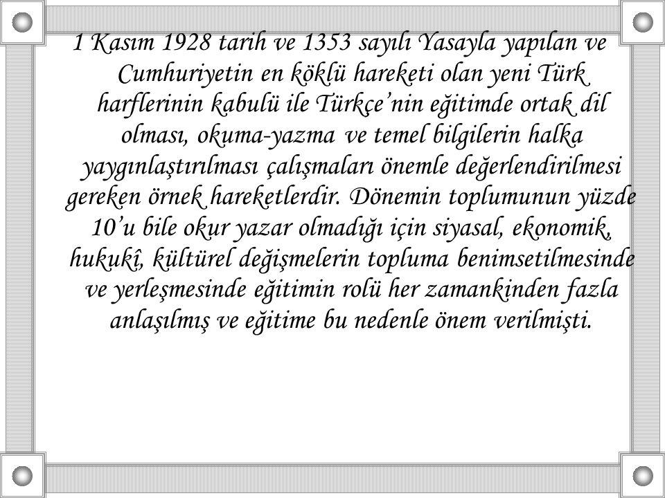 1 Kasım 1928 tarih ve 1353 sayılı Yasayla yapılan ve Cumhuriyetin en köklü hareketi olan yeni Türk harflerinin kabulü ile Türkçe'nin eğitimde ortak di