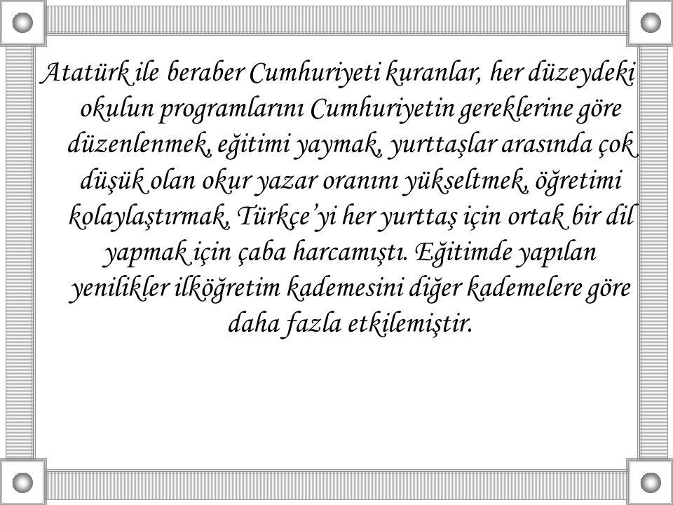 Atatürk ile beraber Cumhuriyeti kuranlar, her düzeydeki okulun programlarını Cumhuriyetin gereklerine göre düzenlenmek, eğitimi yaymak, yurttaşlar ara