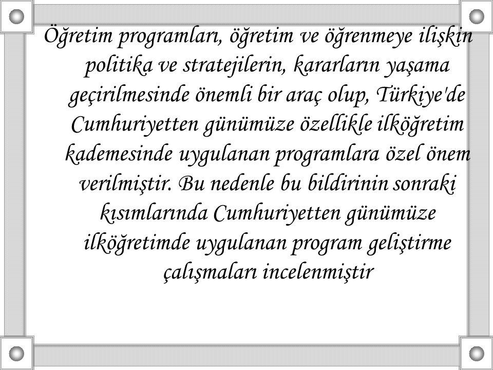Öğretim programları, öğretim ve öğrenmeye ilişkin politika ve stratejilerin, kararların yaşama geçirilmesinde önemli bir araç olup, Türkiye'de Cumhuri