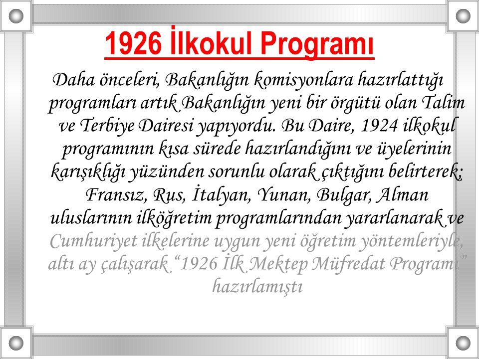1926 İlkokul Programı Daha önceleri, Bakanlığın komisyonlara hazırlattığı programları artık Bakanlığın yeni bir örgütü olan Talim ve Terbiye Dairesi y