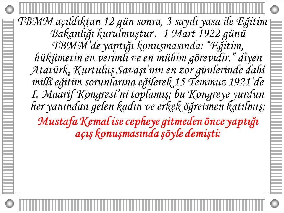 """TBMM açıldıktan 12 gün sonra, 3 sayılı yasa ile Eğitim Bakanlığı kurulmuştur. 1 Mart 1922 günü TBMM'de yaptığı konuşmasında: """"Eğitim, hükümetin en ver"""