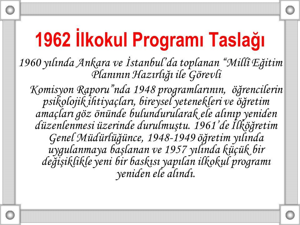 """1962 İlkokul Programı Taslağı 1960 yılında Ankara ve İstanbul'da toplanan """"Millî Eğitim Planının Hazırlığı ile Görevli Komisyon Raporu""""nda 1948 progra"""