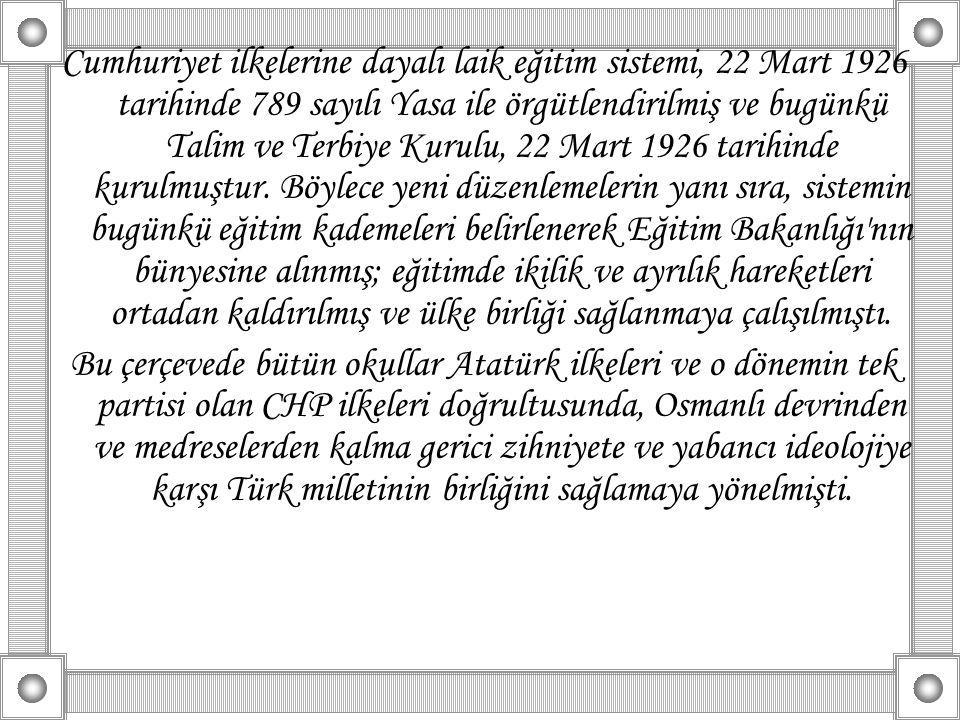 Cumhuriyet ilkelerine dayalı laik eğitim sistemi, 22 Mart 1926 tarihinde 789 sayılı Yasa ile örgütlendirilmiş ve bugünkü Talim ve Terbiye Kurulu, 22 M