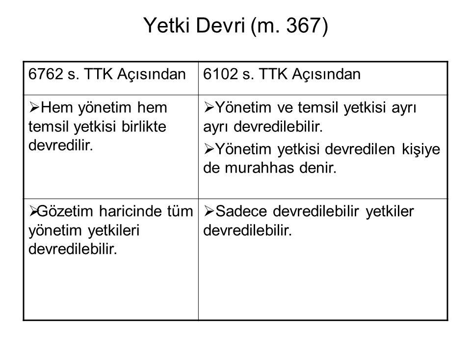 Yetki Devri (m. 367) 6762 s. TTK Açısından6102 s. TTK Açısından  Hem yönetim hem temsil yetkisi birlikte devredilir.  Yönetim ve temsil yetkisi ayrı
