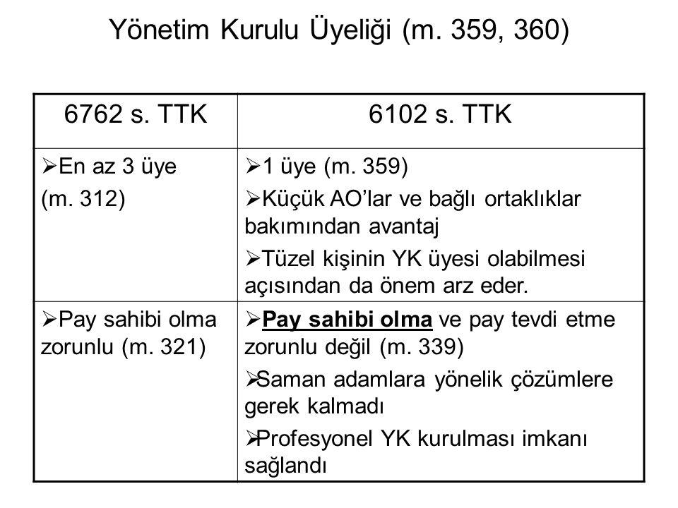 Yönetim Kurulu Üyeliği (m. 359, 360) 6762 s. TTK6102 s. TTK  En az 3 üye (m. 312)  1 üye (m. 359)  Küçük AO'lar ve bağlı ortaklıklar bakımından ava