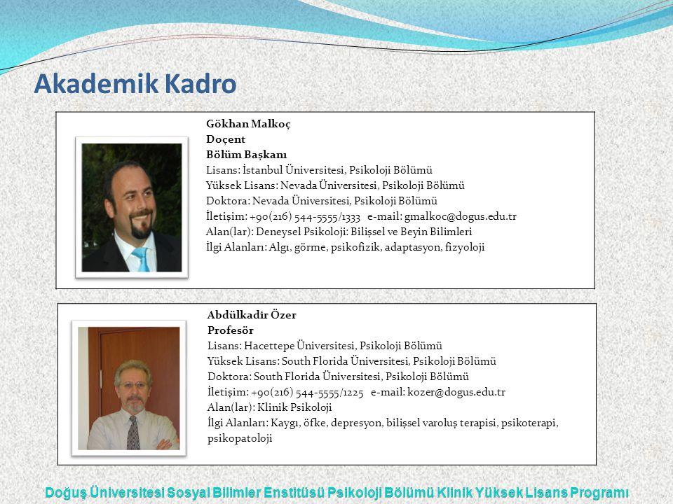 Gökhan Malkoç Doçent Bölüm Başkanı Lisans: İstanbul Üniversitesi, Psikoloji Bölümü Yüksek Lisans: Nevada Üniversitesi, Psikoloji Bölümü Doktora: Nevad