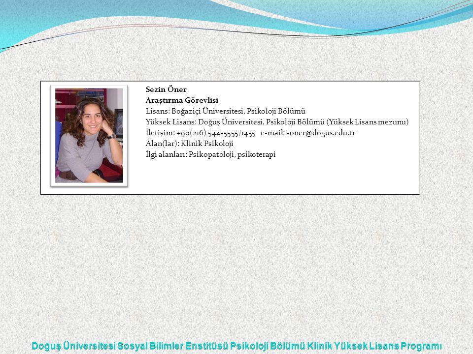 Sezin Öner Araştırma Görevlisi Lisans: Boğaziçi Üniversitesi, Psikoloji Bölümü Yüksek Lisans: Doğuş Üniversitesi, Psikoloji Bölümü (Yüksek Lisans mezu
