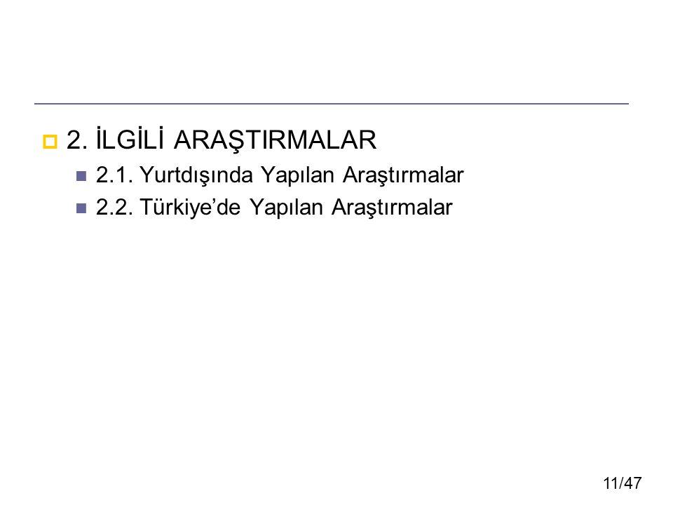 11/47  2. İLGİLİ ARAŞTIRMALAR 2.1. Yurtdışında Yapılan Araştırmalar 2.2. Türkiye'de Yapılan Araştırmalar