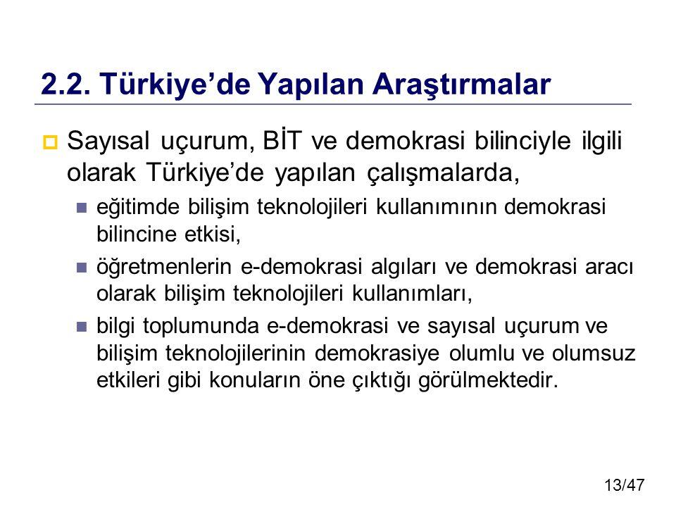 13/47 2.2. Türkiye'de Yapılan Araştırmalar  Sayısal uçurum, BİT ve demokrasi bilinciyle ilgili olarak Türkiye'de yapılan çalışmalarda, eğitimde biliş