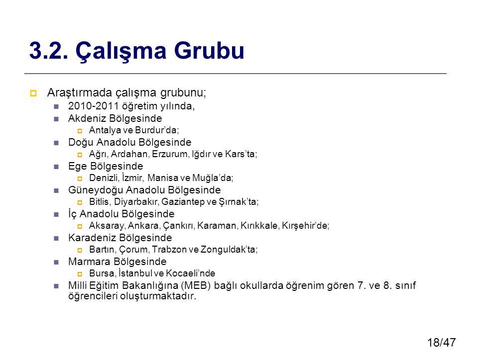 18/47 3.2. Çalışma Grubu  Araştırmada çalışma grubunu; 2010-2011 öğretim yılında, Akdeniz Bölgesinde  Antalya ve Burdur'da; Doğu Anadolu Bölgesinde