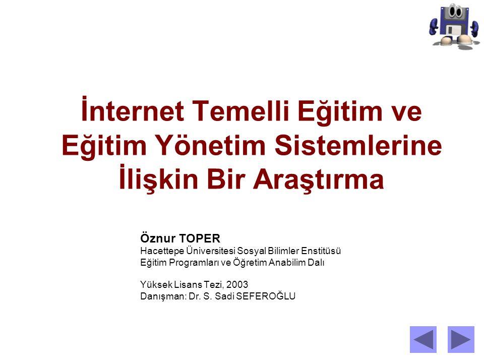 İnternet Temelli Eğitim ve Eğitim Yönetim Sistemlerine İlişkin Bir Araştırma Öznur TOPER Hacettepe Üniversitesi Sosyal Bilimler Enstitüsü Eğitim Progr