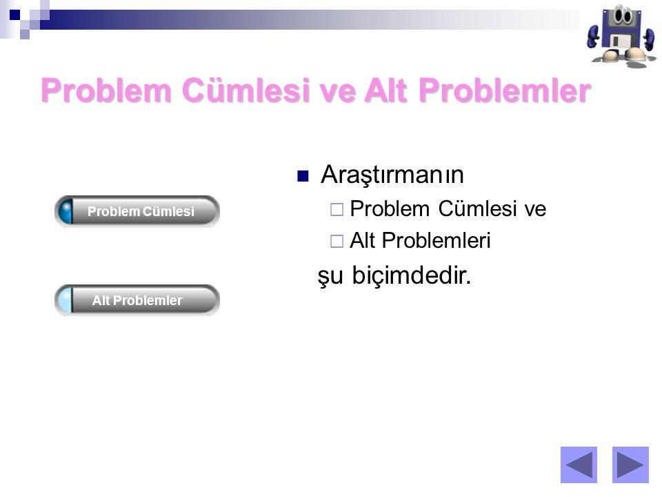 Problem Cümlesi ve Alt Problemler Problem CümlesiAlt Problemler Araştırmanın  Problem Cümlesi ve  Alt Problemleri şu biçimdedir.