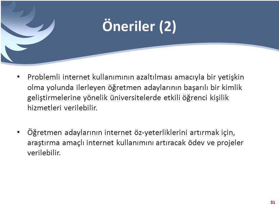 31 Öneriler (2) Problemli internet kullanımının azaltılması amacıyla bir yetişkin olma yolunda ilerleyen öğretmen adaylarının başarılı bir kimlik geli