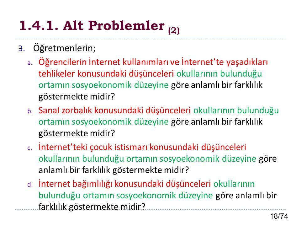 18/74 1.4.1. Alt Problemler (2) 3. Öğretmenlerin; a. Öğrencilerin İnternet kullanımları ve İnternet'te yaşadıkları tehlikeler konusundaki düşünceleri