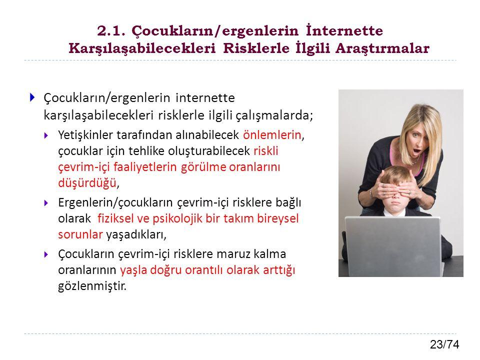 23/74 2.1. Çocukların/ergenlerin İnternette Karşılaşabilecekleri Risklerle İlgili Araştırmalar  Çocukların/ergenlerin internette karşılaşabilecekleri